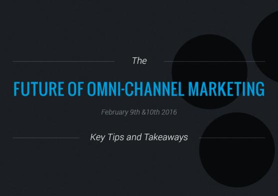 The Future of Omni-channel Marketing: Key Tips & Takeaways