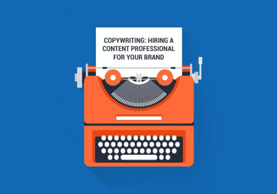 Copywriting: Hiring A Content Professional for Your Brand