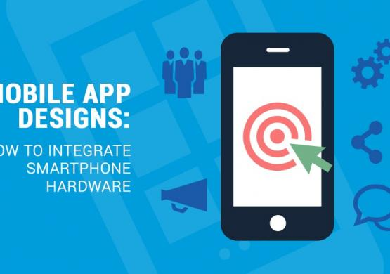 Mobile App Designs: How to Integrate Smartphone Hardware